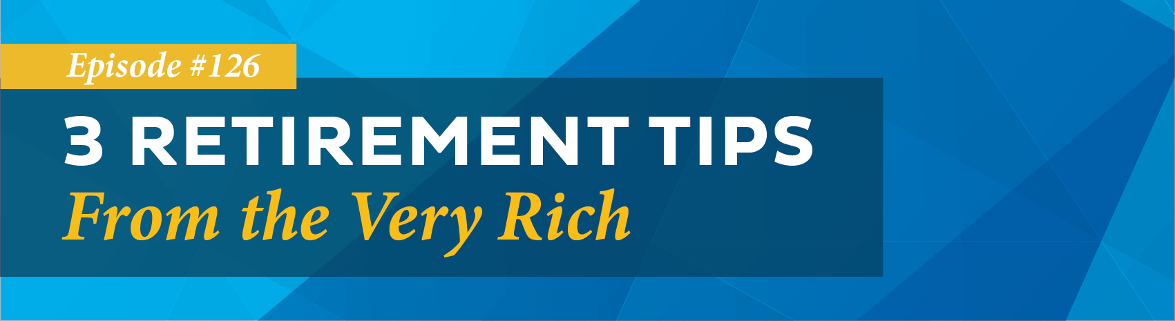3 Retirement Tips from the Very Rich