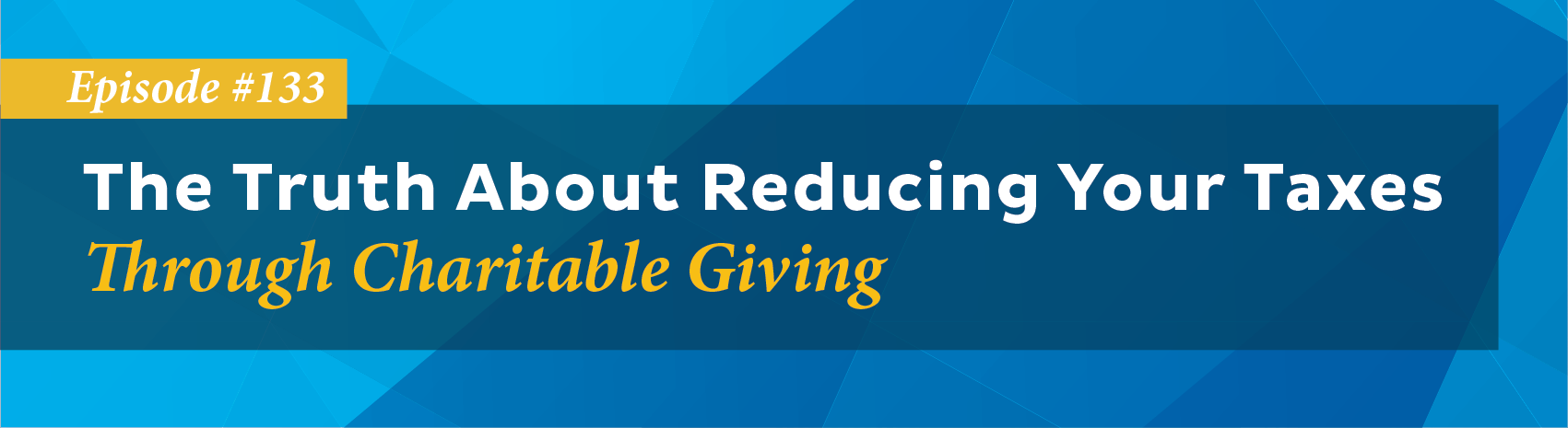 The Truth About Reducing Your Taxes Through Charitable Giving