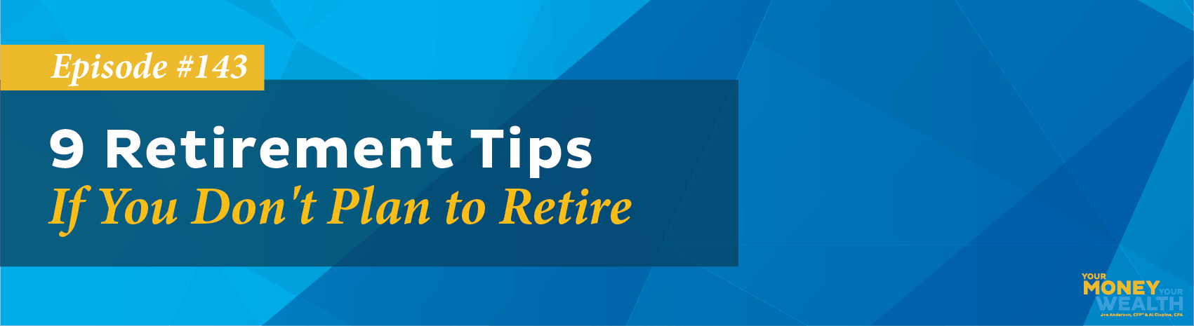 9 Retirement Tips If You Don't Plan To Retire