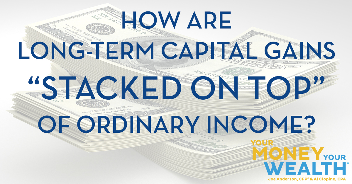 """Capital Gains Tax Vs. Ordinary Income Tax Explained: How Are Long Term Capital Gains """"Stacked On Top"""" of Ordinary Income? YMYW podcast #325"""